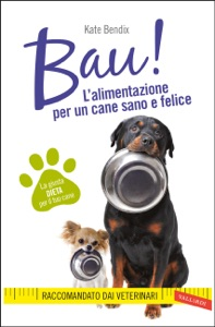 BAU! L'alimentazione per un cane sano e felice da Kate Bendix & Nick Thompson
