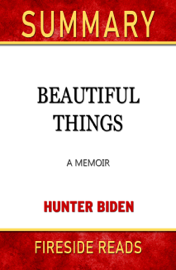 Beautiful Things: A Memoir by Hunter Biden: Summary by Fireside Reads