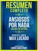 Resumen Completo: Ansiosos Por Nada (Anxious For Nothing) - Basado En El Libro De Max Lucado