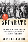 Separate The Story Of Plessy V Ferguson And Americas Journey From Slavery To Segregation