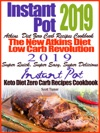 Instant Pot 2019 Atkins Diet Zero Carb Recipes Cookbook The New Atkins Diet Low Carb Revolution 2019 Super Quick Super Easy Super Delicious Instant Pot Keto Diet Zero Carb Recipes Cookbook