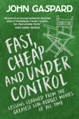 Fast, Cheap & Under Control: Lessons Learned From the Greatest Low-Budget Movies of All Time