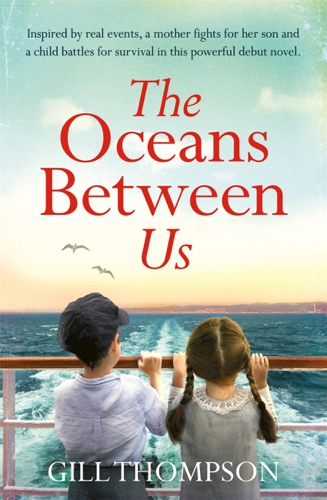 Gill Thompson - The Oceans Between Us: Inspired by heartbreaking true events, the riveting debut novel