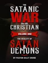 The Satanic War On The Christian Volume One The Reality Of Satan & Demons