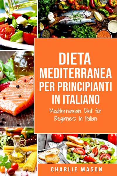 Dieta Mediterranea Per Principianti In Italiano/ Mediterranean Diet for Beginners In Italian (Italian Edition)