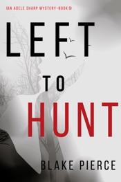 Left to Hunt (An Adele Sharp Mystery—Book Nine)