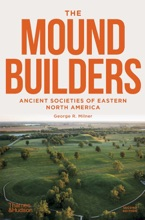 The Moundbuilders: Ancient Societies Of Eastern North America: Second Edition