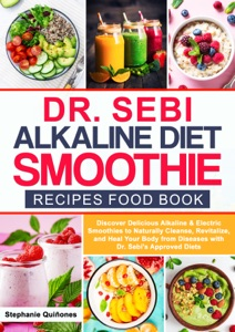 Dr Sebi Alkaline Diet Smoothie Recipes Food Book: Discover Delicious Alkaline & Electric Smoothies To Naturally Cleanse, Revitalize, And Heal Your Body From Diseases With Dr. Sebi's Approved Diets by Stephanie Quiñones Book Cover