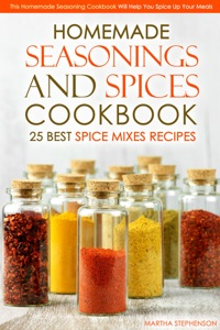 Homemade Seasonings and Spices Cookbook: 25 Best Spice Mixes Recipes by Martha Stephenson Book Cover