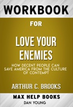 Love Your Enemies How Decent People Can Save America from the Culture of Contempt by Arthur C. Brooks (Max Help Workbooks)