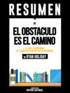 El Obstaculo Es El Camino The Obstacle Is The Way Resumen Del Libro De Ryan Holiday