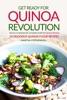Get Ready For Quinoa Revolution: Quinoa Cookbook The Complete Guide For Quinoa Recipes - 25 Delicious Quinoa Flour Recipes