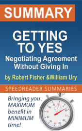 Summary of Getting to Yes: Negotiating Agreement Without Giving In by Roger Fisher and William Ury