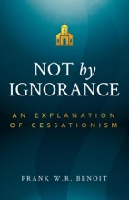 Not By Ignorance: An Explanation Of Cessationism