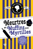 Download and Read Online Les Enquêtes d'Hannah Swensen 3 : Meurtres et muffins aux myrtilles