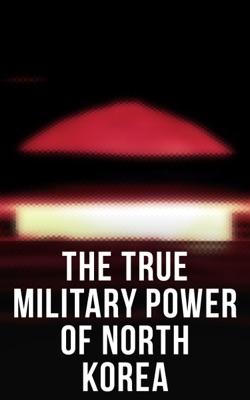 The True Military Power of North Korea