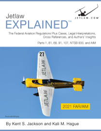 Jetlaw Explained: The FARs Plus Cases, Legal Interpretations, Cross References, and Authors' Insights: Parts 1, 61, 68, 91, 107, NTSB 830, and AIM
