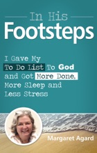 In His Footsteps: I Gave My To Do List To God And Got More Done, More Sleep And Less Stress