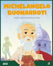 Micii eroi - Michelangelo Buonarroti