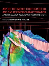 Applied Techniques To Integrated Oil And Gas Reservoir Characterization (Enhanced Edition)