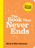 The Book That Never Ends (Books That Drive Kids Crazy, #5)