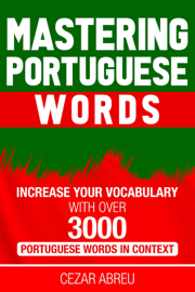 Mastering Portuguese Words: Increase Your Vocabulary with Over 3,000 Portuguese Words in Context