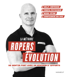 La méthode Ropers Evolution : Se sentir fort avec un minimum d'efforts