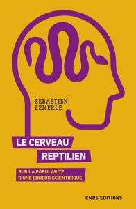 Le cerveau reptilien. Sur la popularité d'une erreur scientifique Couverture de livre