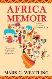 Africa Memoir: 50 Years, 54 Countries, One American Life (Seychelles - Zimbabwe)
