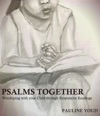 Psalms Together Worshiping With Your Child Through Responsive Readings