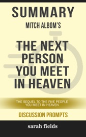Summary Of The Next Person You Meet In Heaven The Sequel To The Five People You Meet In Heaven By Mitch Albom Discussion Prompts