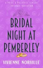 Bridal Night At Pemberley: A Sensual Pride & Prejudice Intimate