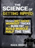The Science of Getting Ripped: Proven Diet Hacks and Workout Tricks to Burn Fat and Build Muscle in Half the Time