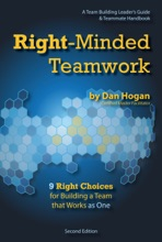Right-Minded Teamwork: 9 Right Choices For Building A Team That Works . . . As One