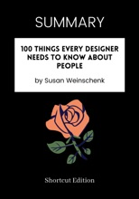 SUMMARY - 100 Things Every Designer Needs to Know About People by Susan Weinschenk