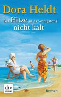 Dora Heldt - Bei Hitze ist es wenigstens nicht kalt artwork