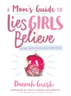 A Moms Guide To Lies Girls Believe