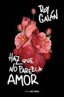 Download and Read Online Haz que no parezca amor
