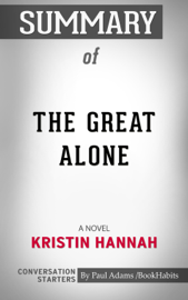 Summary of The Great Alone: A Novel by Kristin Hannah Conversation Starters book