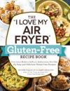 The I Love My Air Fryer Gluten-Free Recipe Book