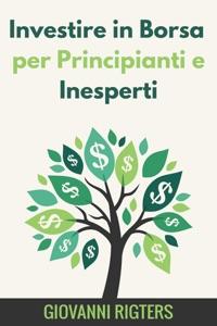 Investire in Borsa per Principianti e Inesperti da Giovanni Rigters Copertina del libro