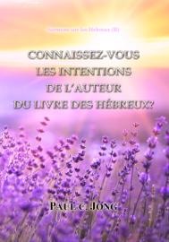 Sermons sur les Hébreux (II) - CONNAISSEZ-VOUS LES INTENTIONS DE L'AUTEUR DU LIVRE DES HÉBREUX?