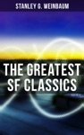 The Greatest SF Classics Of Stanley G Weinbaum