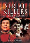 Serial Killers: Butchers & Cannibals