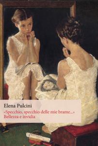 «Specchio, specchio delle mie brame...». Bellezza e invidia Libro Cover