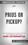 Prius Or Pickup How The Answers To Four Simple Questions Explain Americas Great Divide By Marc Hetherington Conversation Starters