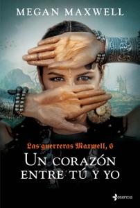 Las Guerreras Maxwell, 6. Un corazón entre tú y yo Book Cover