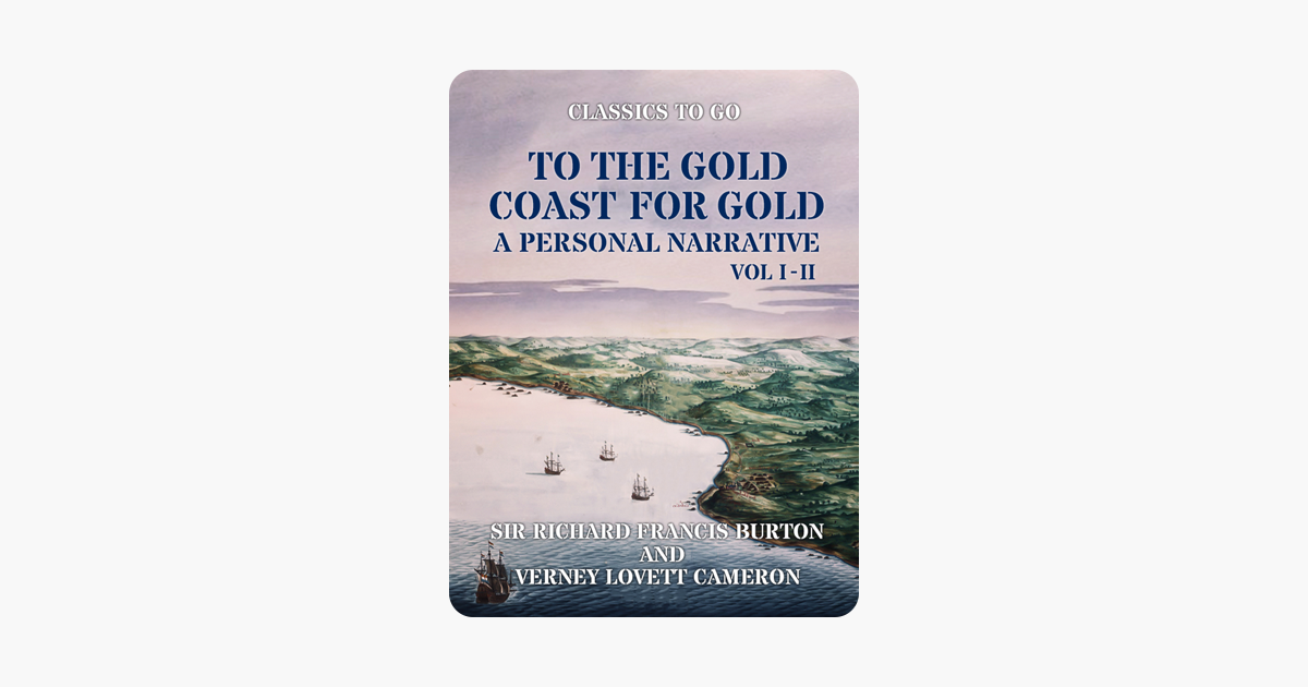 To The Gold Coast for Gold, Vol. I A Personal Narrative