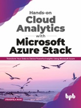 Hands-on Cloud Analytics with Microsoft Azure Stack: Transform Your Data to Derive Powerful Insights Using Microsoft Azure (English Edition)