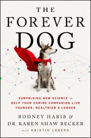 The Forever Dog - Rodney Habib & Karen Shaw Becker by  Rodney Habib & Karen Shaw Becker PDF Download